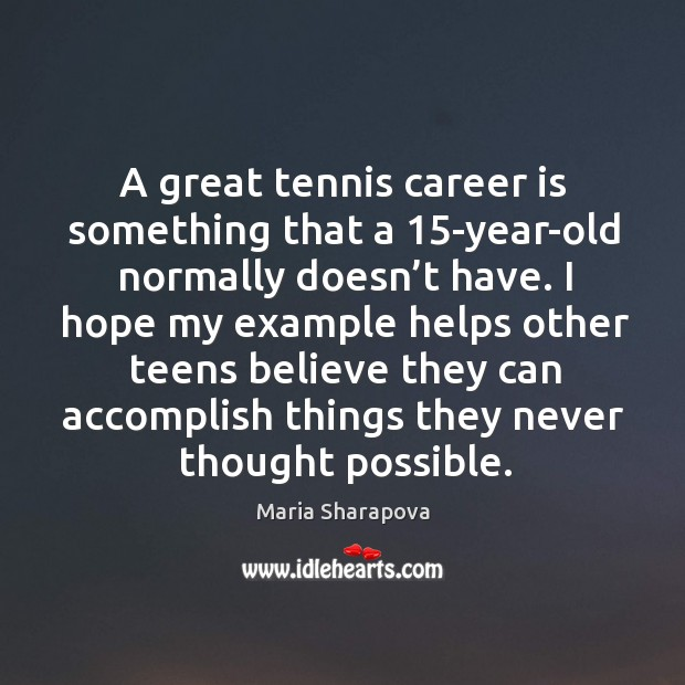A Great Tennis Career Is Something That A 15 Year Old Normally Doesn T Have