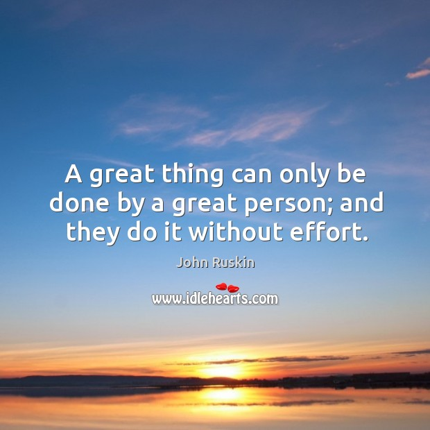 Image, A great thing can only be done by a great person; and they do it without effort.