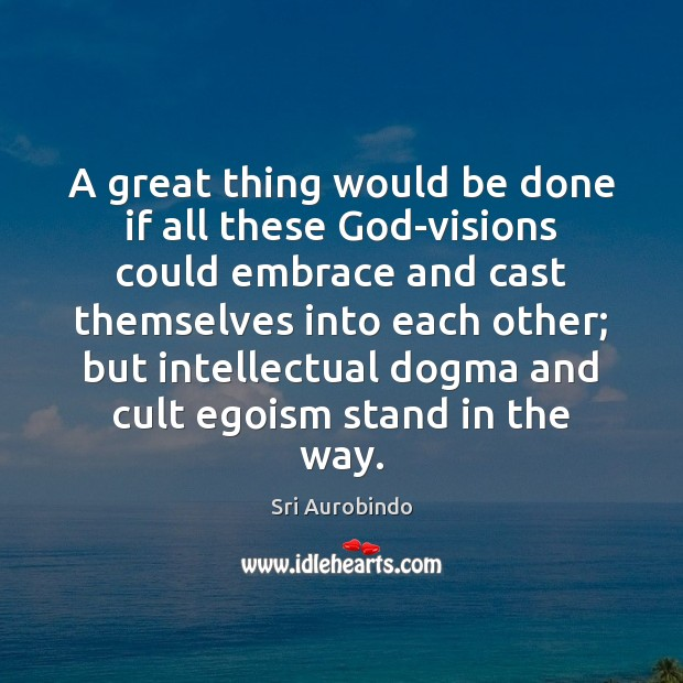 A great thing would be done if all these God-visions could embrace Sri Aurobindo Picture Quote