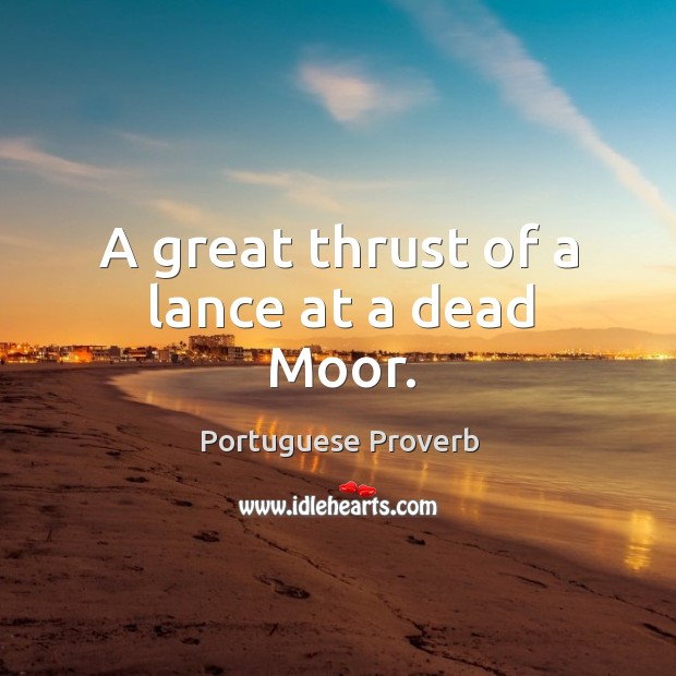 Image about A great thrust of a lance at a dead moor.