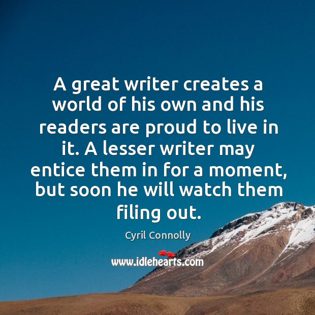 Image, A great writer creates a world of his own and his readers are proud to live in it.