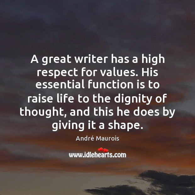 A great writer has a high respect for values. His essential function André Maurois Picture Quote