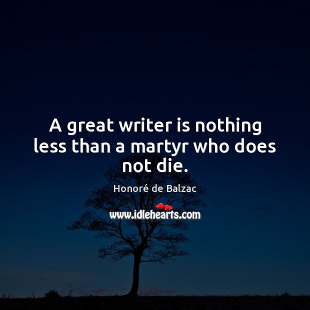 A great writer is nothing less than a martyr who does not die. Image