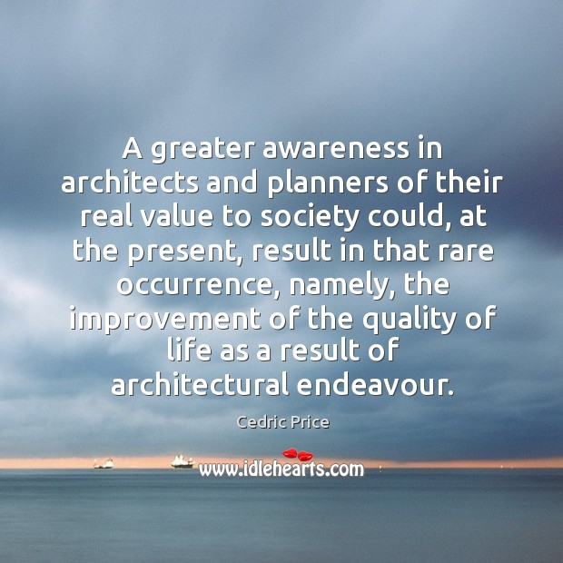 A greater awareness in architects and planners of their real value to Image