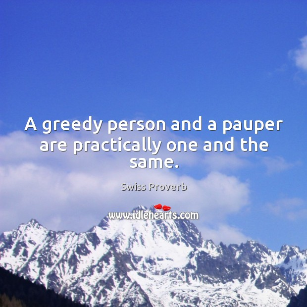 Image, A greedy person and a pauper are practically one and the same.