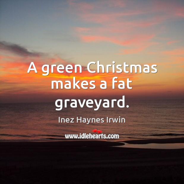 Image, A green Christmas makes a fat graveyard.