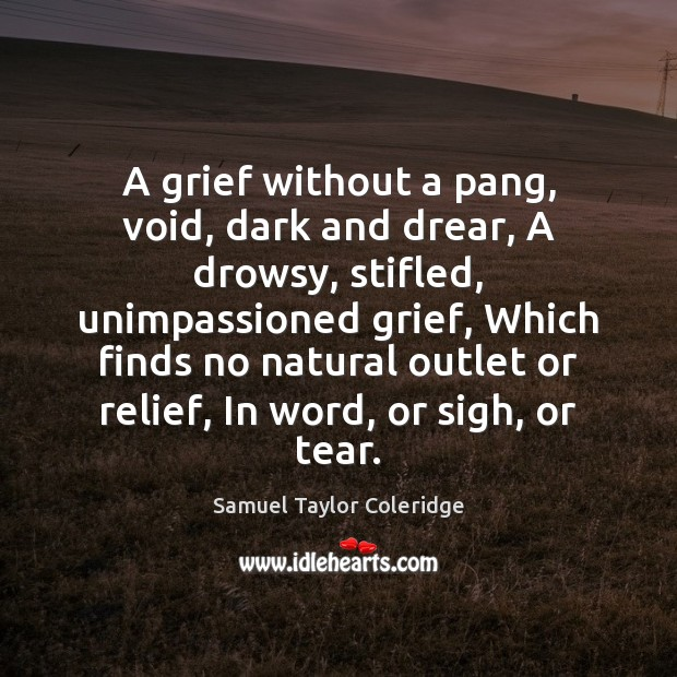 A grief without a pang, void, dark and drear, A drowsy, stifled, Samuel Taylor Coleridge Picture Quote