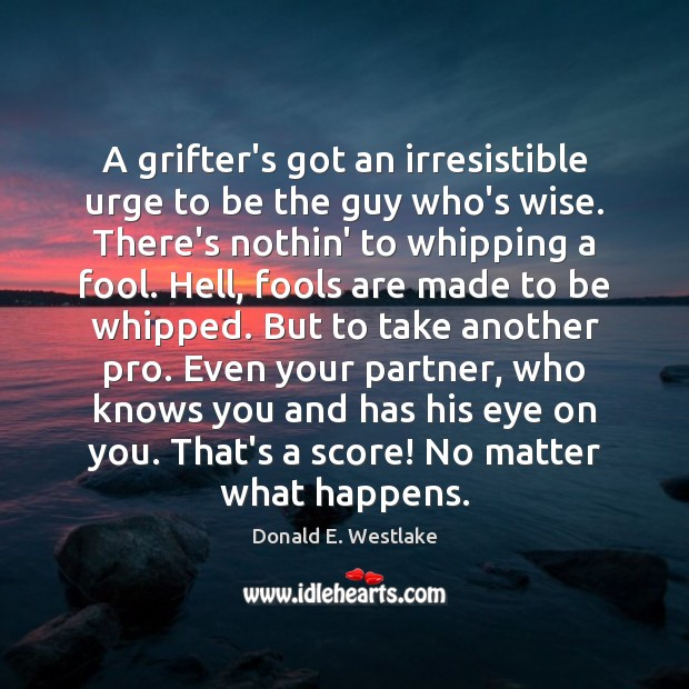 A grifter's got an irresistible urge to be the guy who's wise. Image