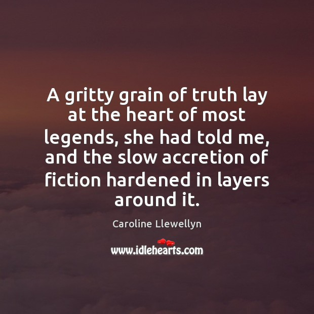 Image, A gritty grain of truth lay at the heart of most legends,