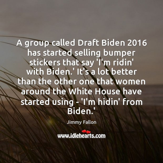 A group called Draft Biden 2016 has started selling bumper stickers that say Image