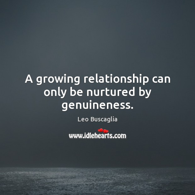 A growing relationship can only be nurtured by genuineness. Image