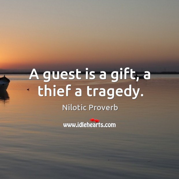 A guest is a gift, a thief a tragedy. Nilotic Proverbs Image