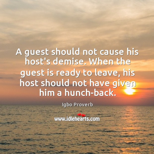 A guest should not cause his host's demise. Igbo Proverbs Image