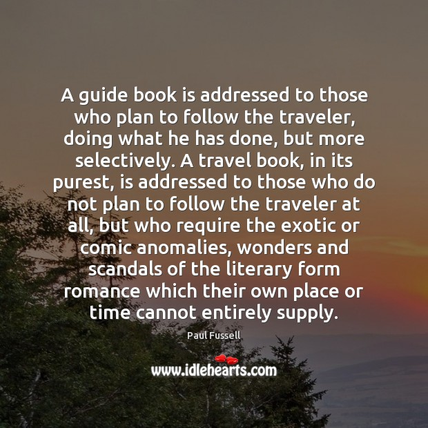 A guide book is addressed to those who plan to follow the Paul Fussell Picture Quote