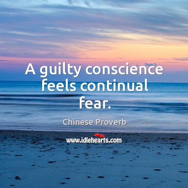 Image, A guilty conscience feels continual fear.