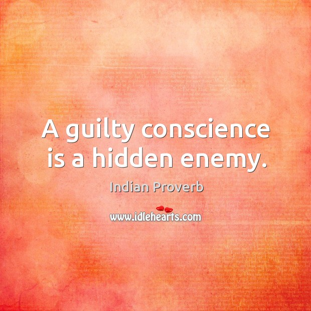 A guilty conscience is a hidden enemy. Image