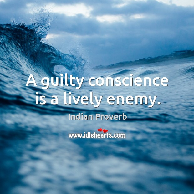 A guilty conscience is a lively enemy. Image