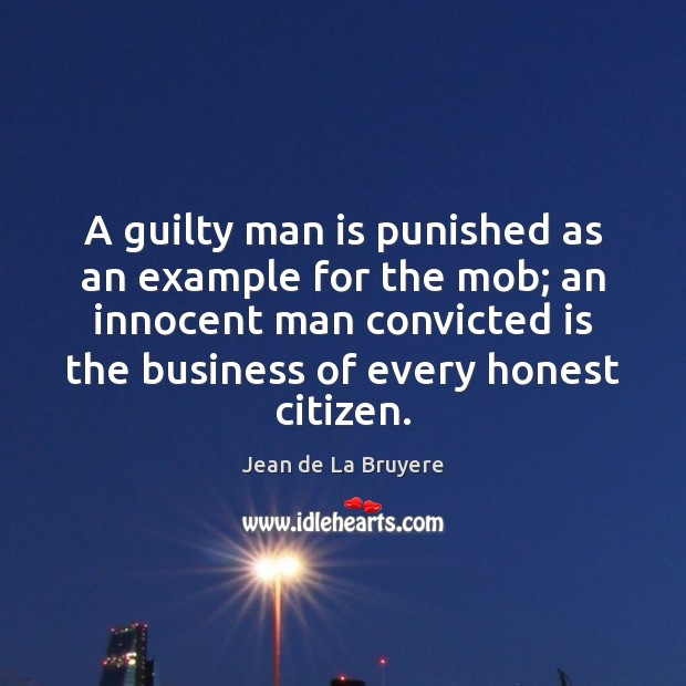 A guilty man is punished as an example for the mob; an Jean de La Bruyere Picture Quote