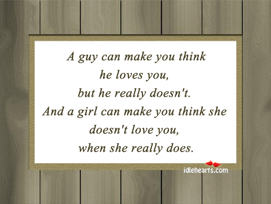 A guy can make you think he loves you, but he Image