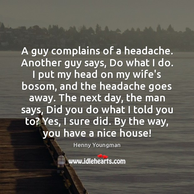 Image, A guy complains of a headache. Another guy says, Do what I