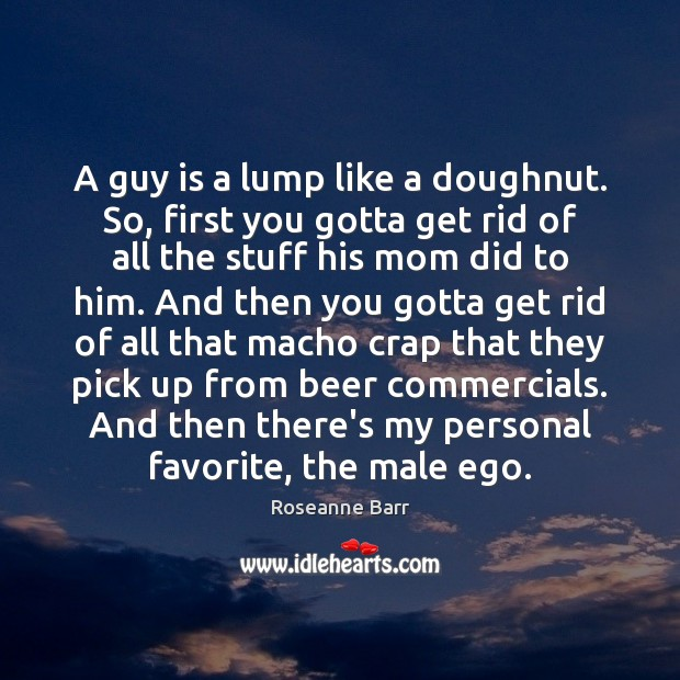 Image, A guy is a lump like a doughnut. So, first you gotta