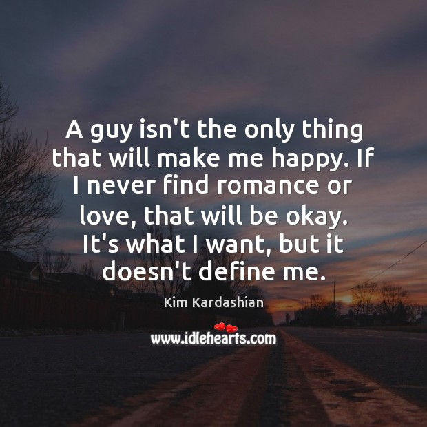 A guy isn't the only thing that will make me happy. If Kim Kardashian Picture Quote