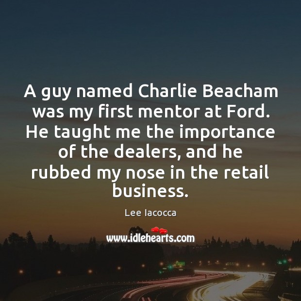 A guy named Charlie Beacham was my first mentor at Ford. He Image