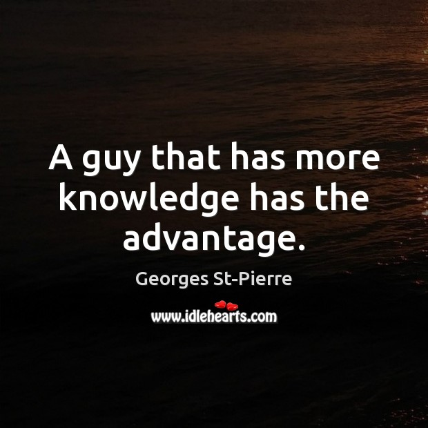 A guy that has more knowledge has the advantage. Image