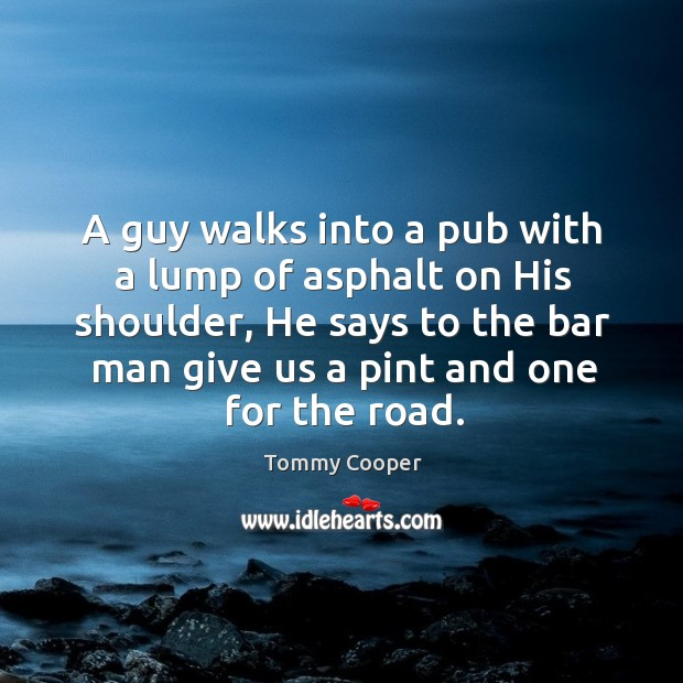 Image, A guy walks into a pub with a lump of asphalt on