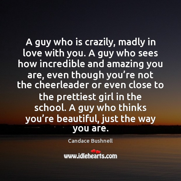 A guy who is crazily, madly in love with you. A guy You're Beautiful Quotes Image