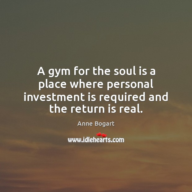 Image, A gym for the soul is a place where personal investment is