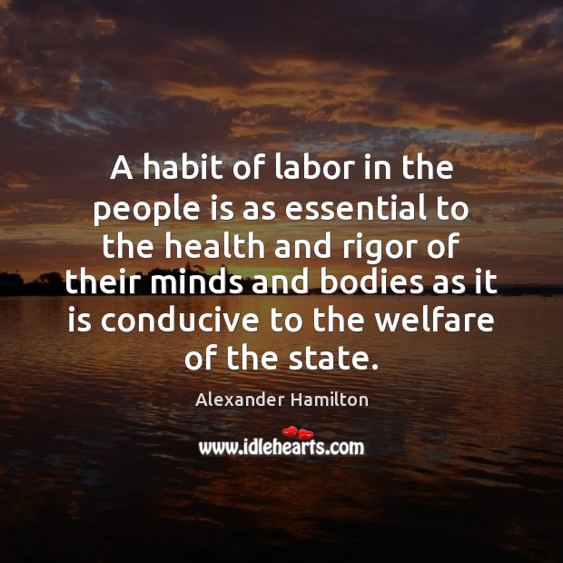 Image, A habit of labor in the people is as essential to the