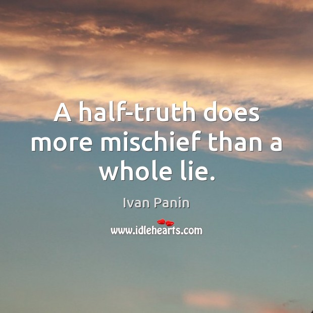 Image, A half-truth does more mischief than a whole lie.