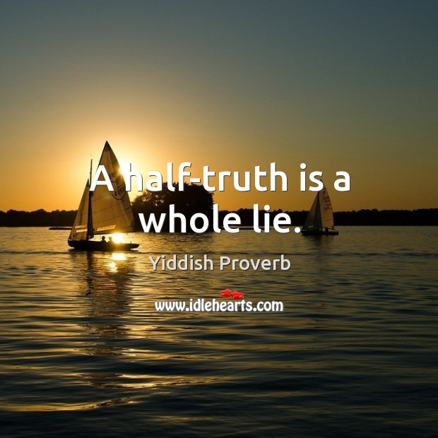 Image, A half-truth is a whole lie.