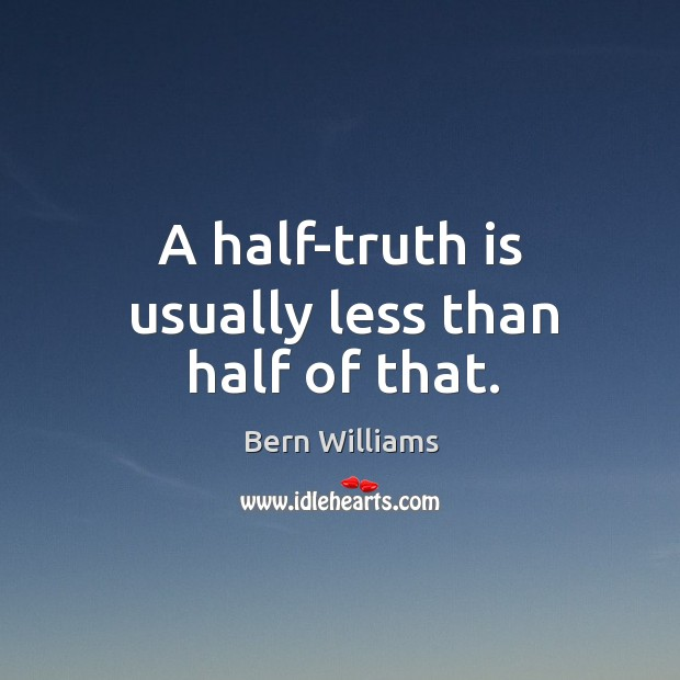Image, A half-truth is usually less than half of that.