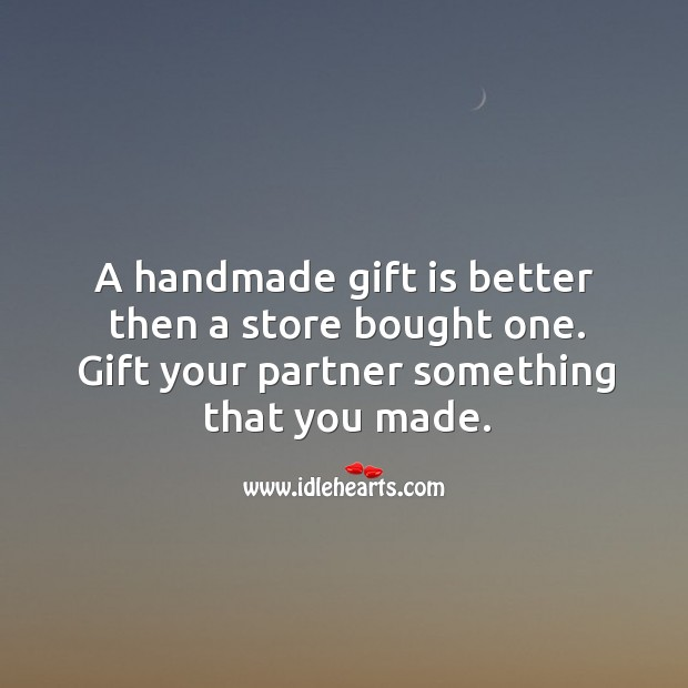 A handmade gift is better then a store bought one. Gift Quotes Image