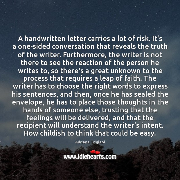 A handwritten letter carries a lot of risk. It's a one-sided conversation Adriana Trigiani Picture Quote