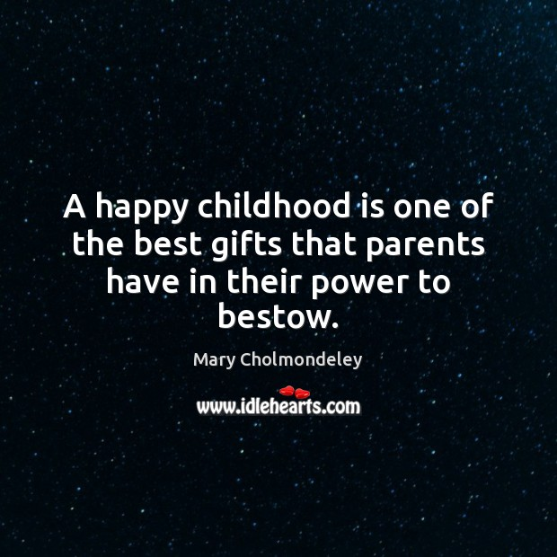 Image, A happy childhood is one of the best gifts that parents have in their power to bestow.