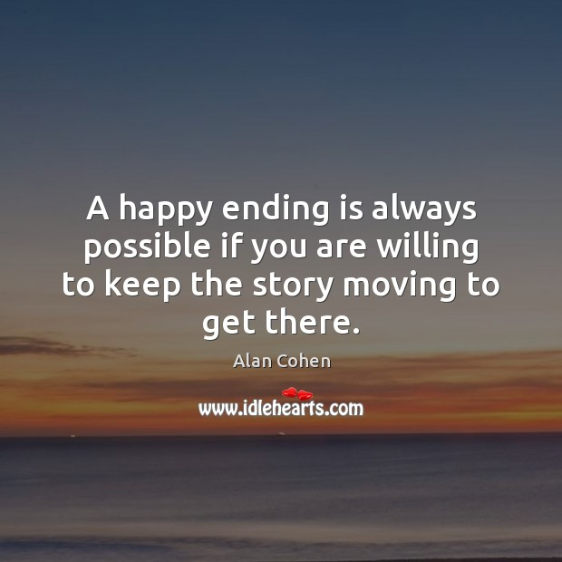 A happy ending is always possible if you are willing to keep Alan Cohen Picture Quote