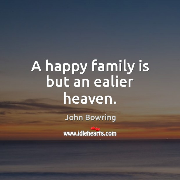 A happy family is but an ealier heaven. Family Quotes Image