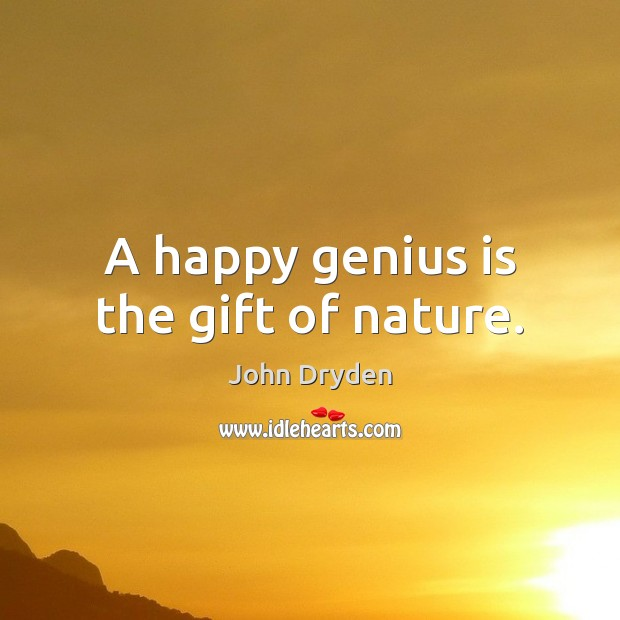 A happy genius is the gift of nature. John Dryden Picture Quote