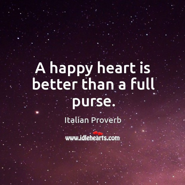 Image, A happy heart is better than a full purse.