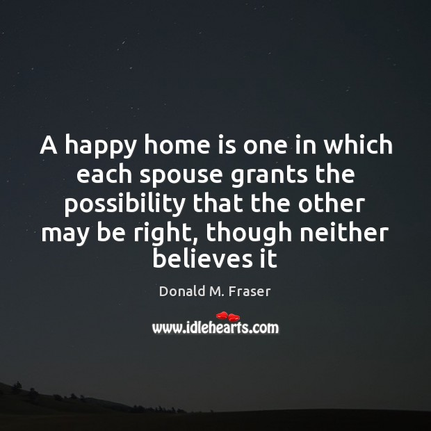 A happy home is one in which each spouse grants the possibility Home Quotes Image