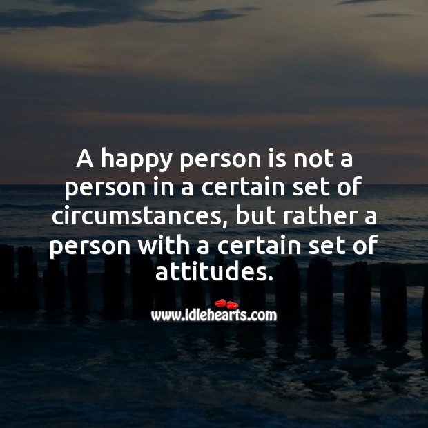A happy person is a person with a certain set of attitudes. Attitude Quotes Image