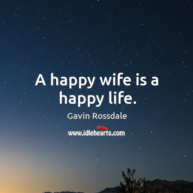 A happy wife is a happy life.