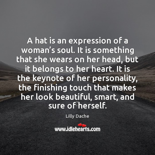 A hat is an expression of a woman's soul. It is Image