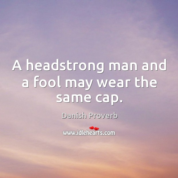 Image, A headstrong man and a fool may wear the same cap.