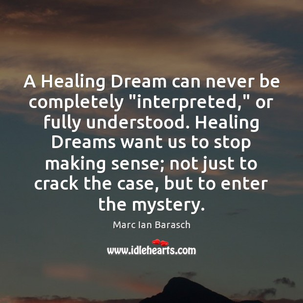 """Image, A Healing Dream can never be completely """"interpreted,"""" or fully understood. Healing"""