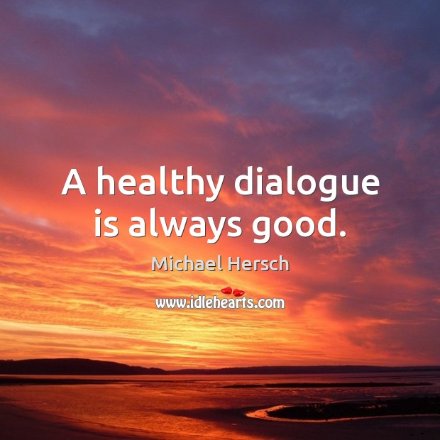 A healthy dialogue is always good. Image