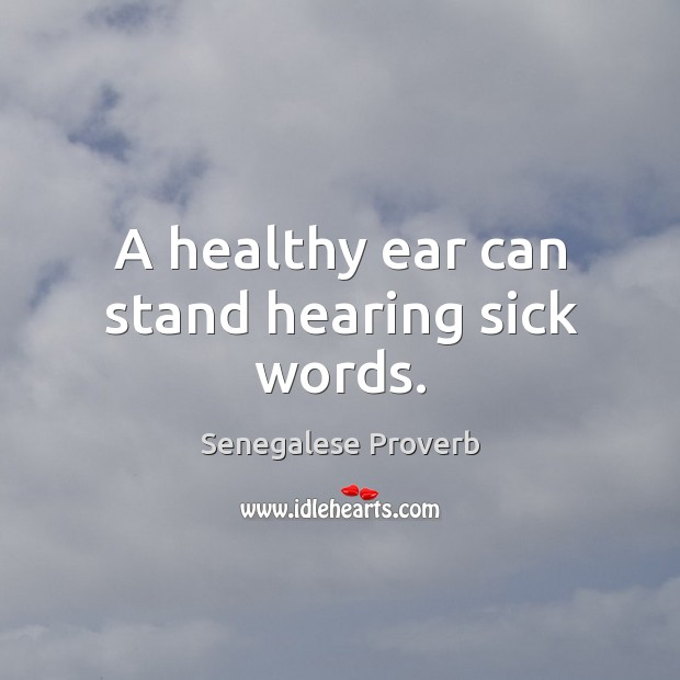 A healthy ear can stand hearing sick words. Senegalese Proverbs Image